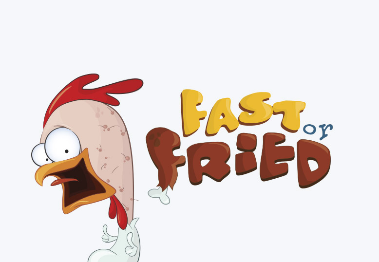 Fast or Fried